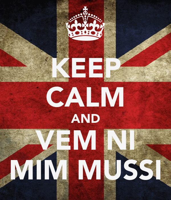 KEEP CALM AND VEM NI MIM MUSSI