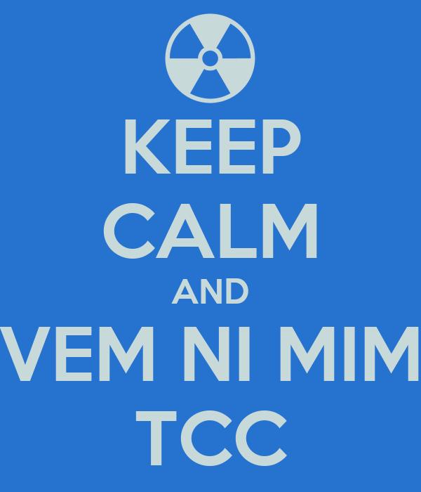 KEEP CALM AND VEM NI MIM TCC