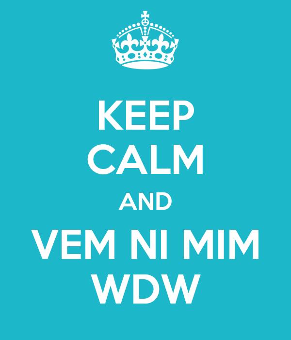 KEEP CALM AND VEM NI MIM WDW