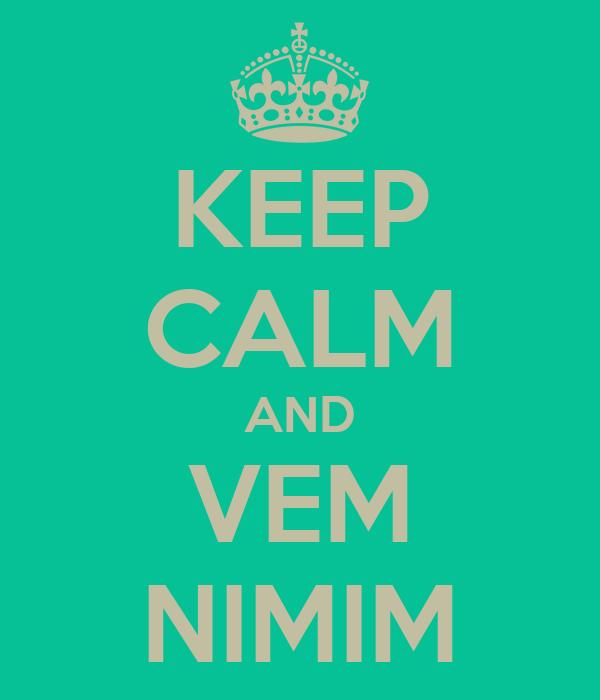 KEEP CALM AND VEM NIMIM