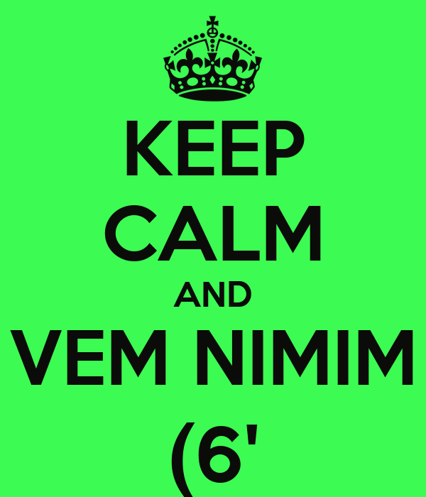 KEEP CALM AND VEM NIMIM (6'