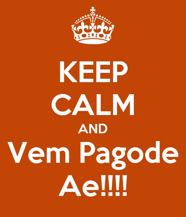 KEEP CALM AND Vem Pagode Ae!!!!