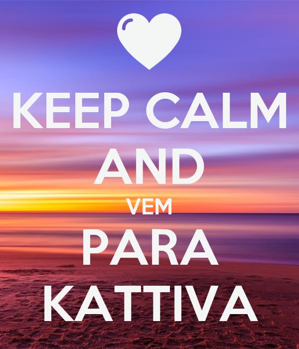 KEEP CALM AND VEM PARA KATTIVA