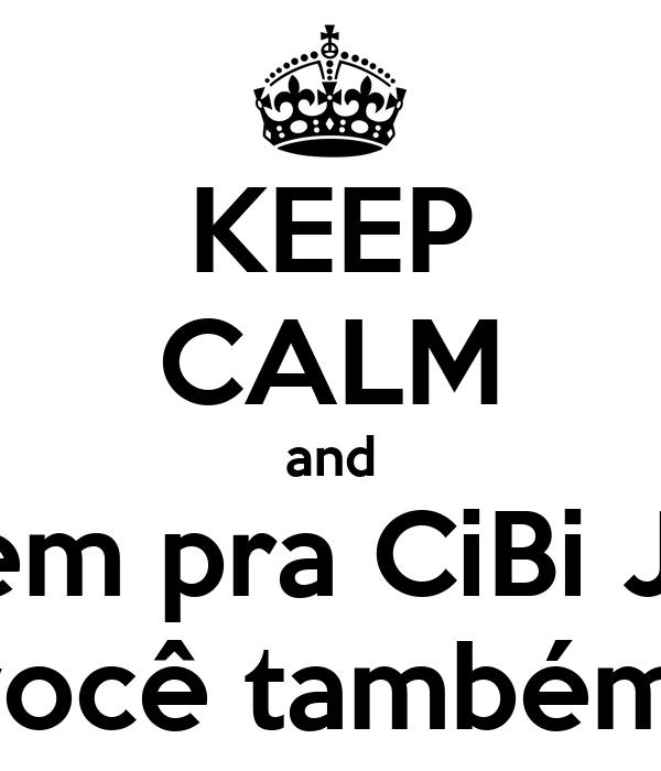KEEP CALM and Vem pra CiBi Jr.  você também!