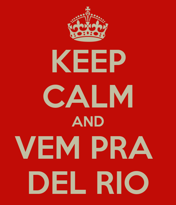 KEEP CALM AND VEM PRA  DEL RIO