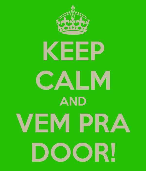 KEEP CALM AND VEM PRA DOOR!