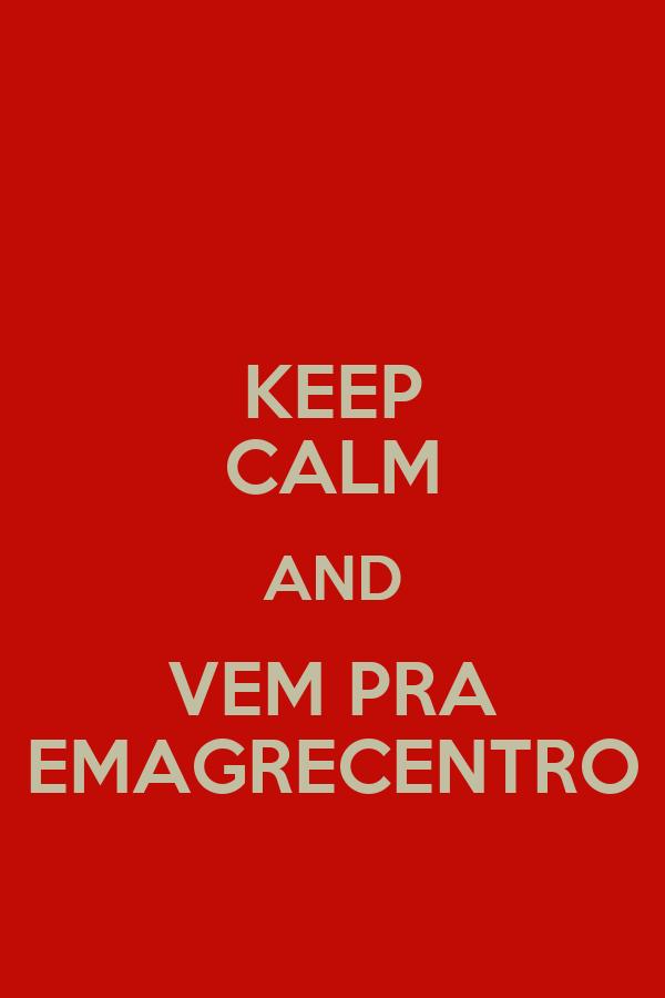 KEEP CALM AND VEM PRA EMAGRECENTRO