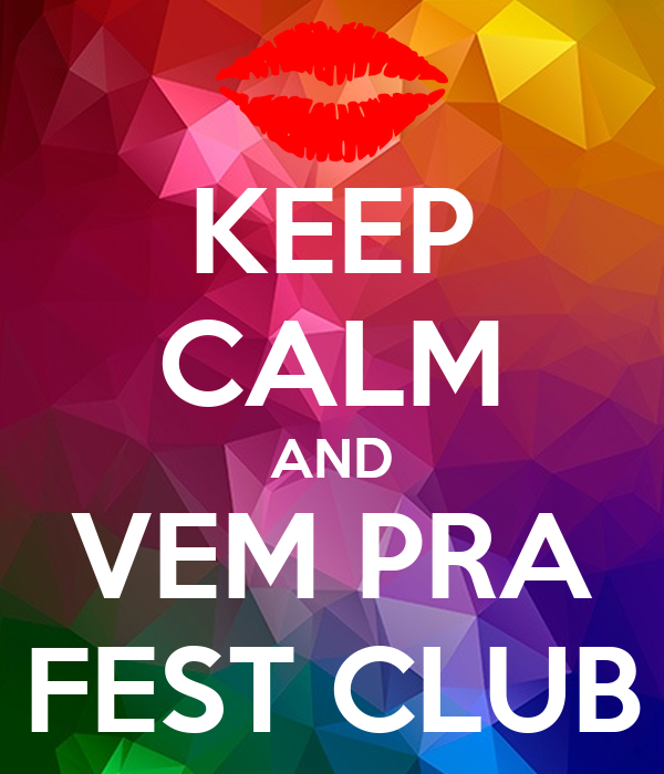 KEEP CALM AND VEM PRA FEST CLUB