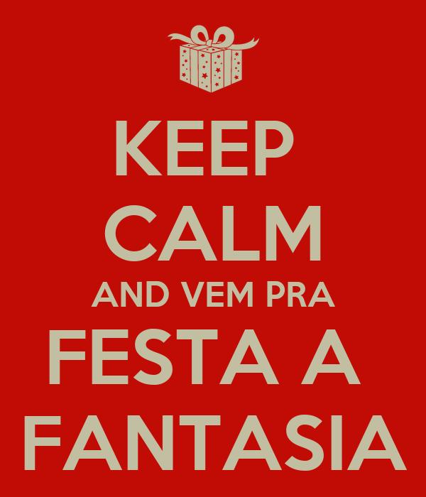 KEEP  CALM AND VEM PRA FESTA A  FANTASIA