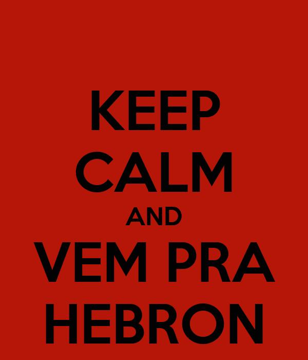 KEEP CALM AND VEM PRA HEBRON