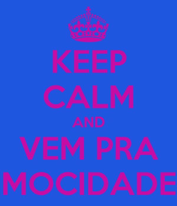 KEEP CALM AND VEM PRA MOCIDADE
