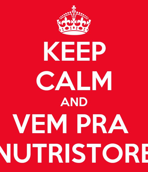 KEEP CALM AND VEM PRA  NUTRISTORE