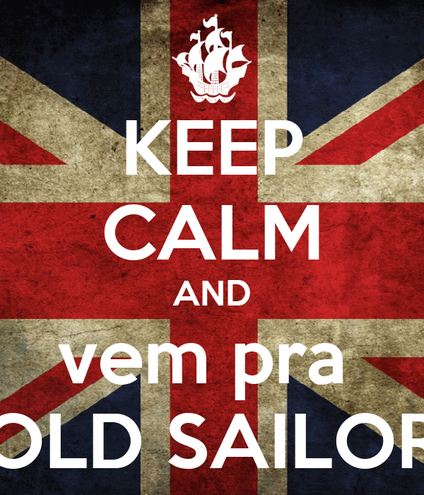 KEEP CALM AND vem pra  OLD SAILOR