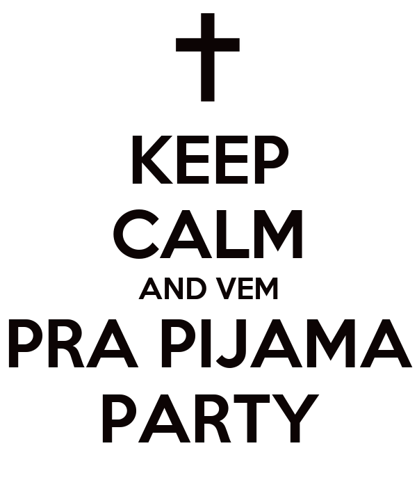 KEEP CALM AND VEM PRA PIJAMA PARTY