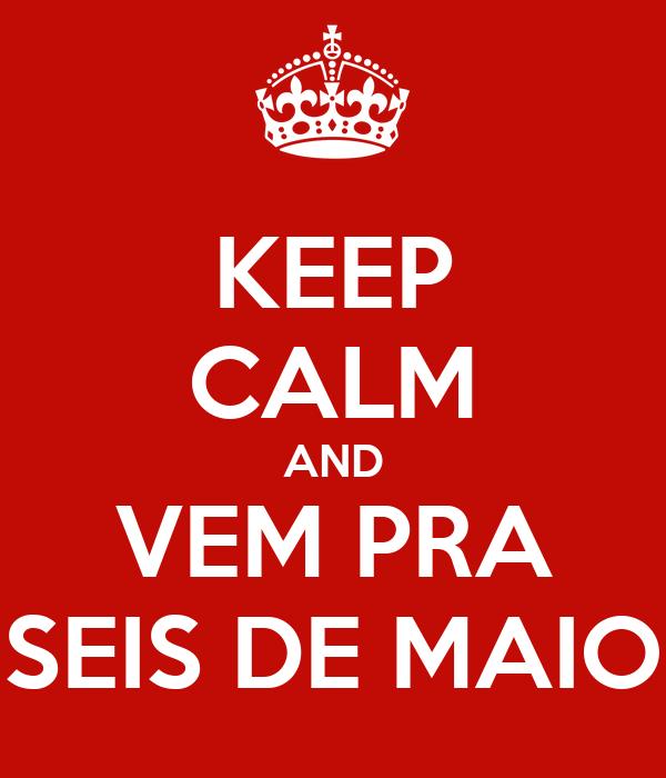 KEEP CALM AND VEM PRA SEIS DE MAIO