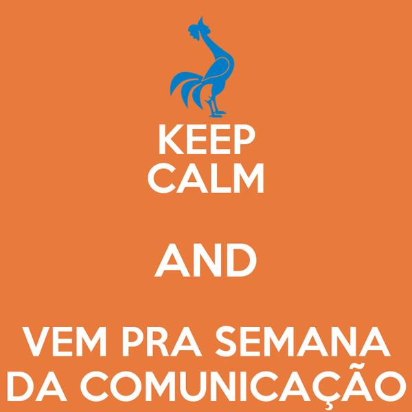 KEEP CALM AND VEM PRA SEMANA DA COMUNICAÇÃO