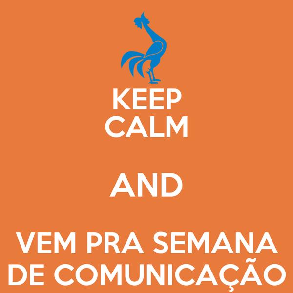 KEEP CALM AND VEM PRA SEMANA DE COMUNICAÇÃO