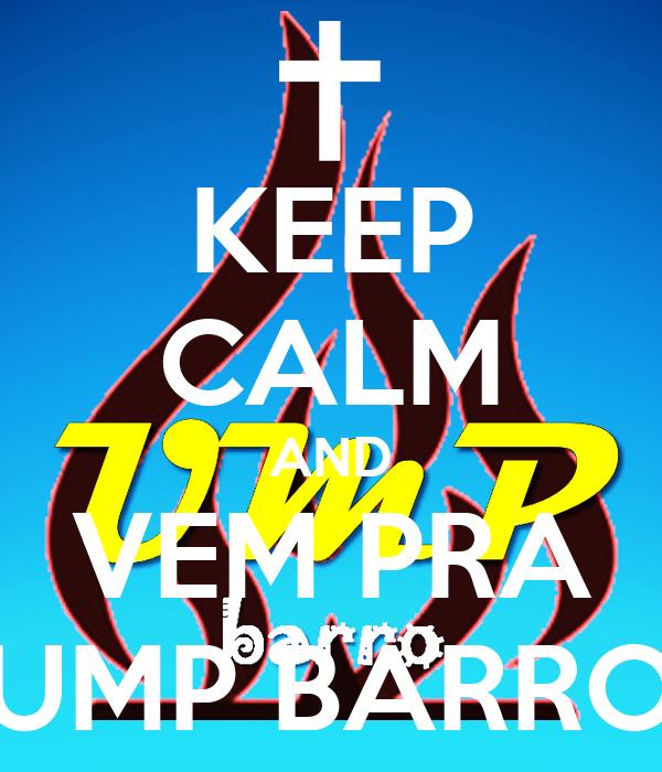 KEEP CALM AND VEM PRA UMP BARRO