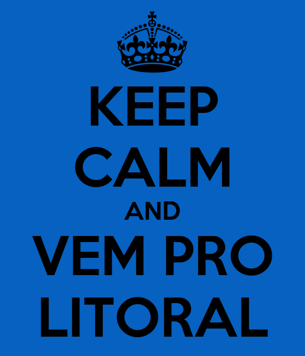 KEEP CALM AND VEM PRO LITORAL