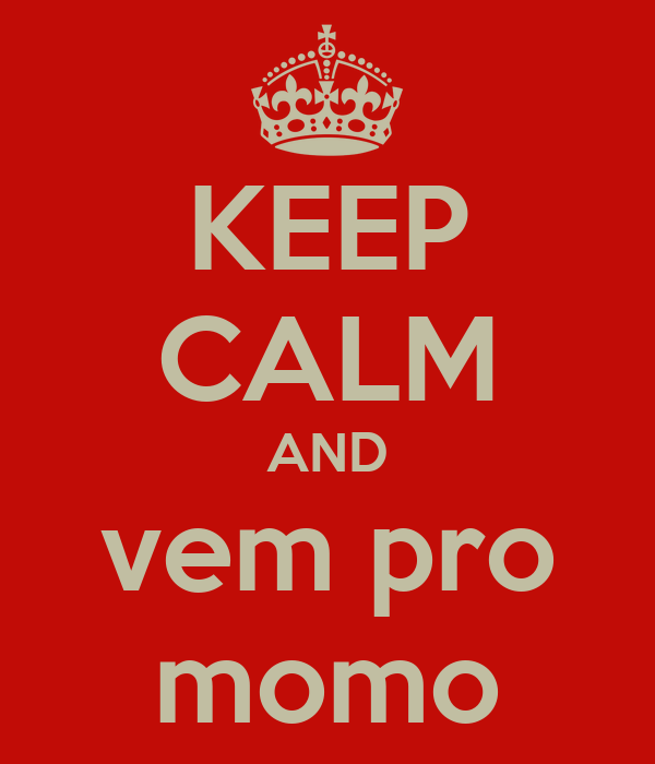 KEEP CALM AND vem pro momo
