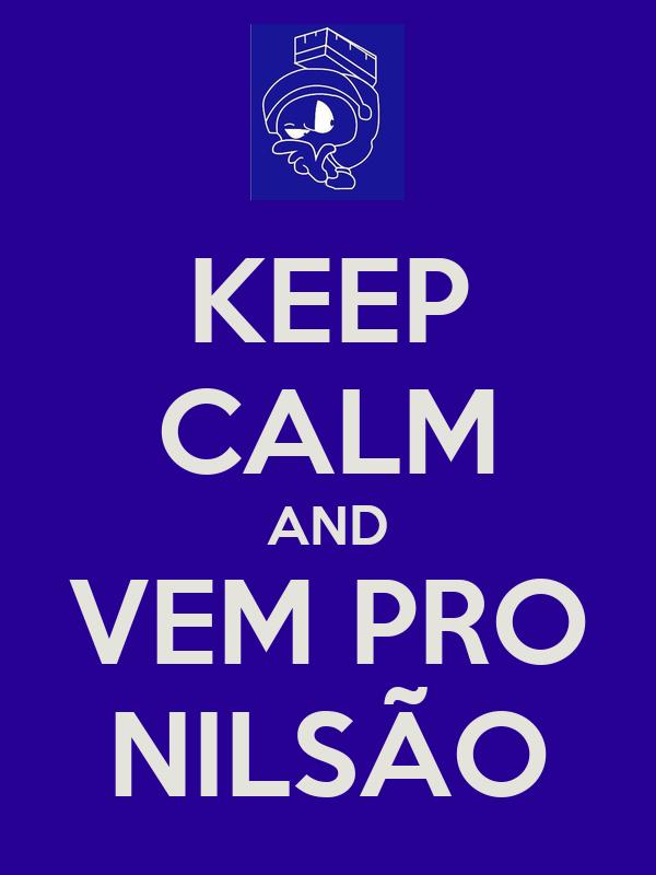 KEEP CALM AND VEM PRO NILSÃO