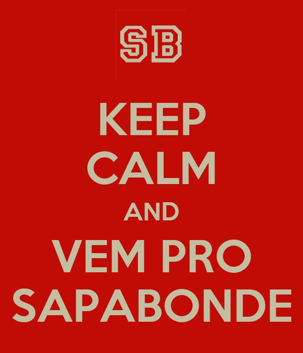 KEEP CALM AND VEM PRO SAPABONDE