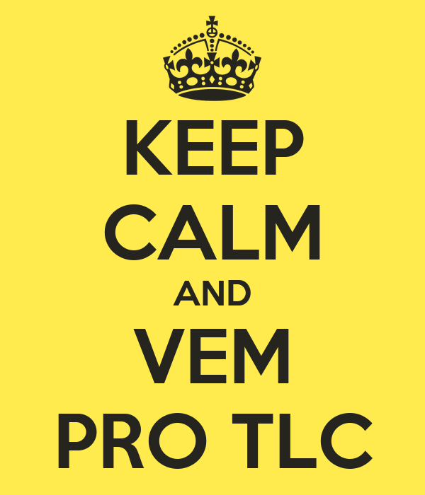 KEEP CALM AND VEM PRO TLC