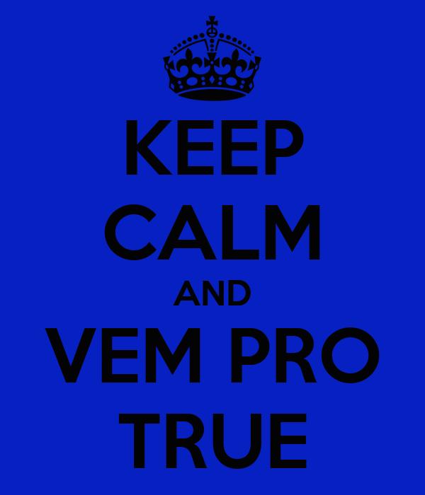 KEEP CALM AND VEM PRO TRUE