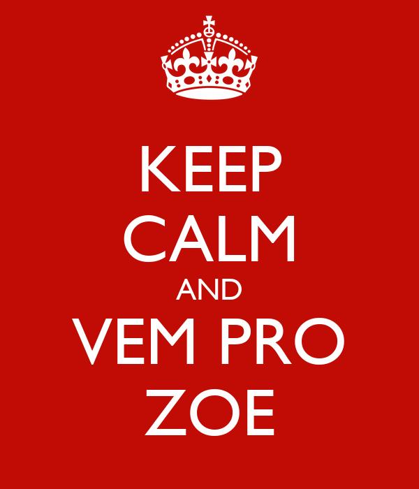 KEEP CALM AND VEM PRO ZOE