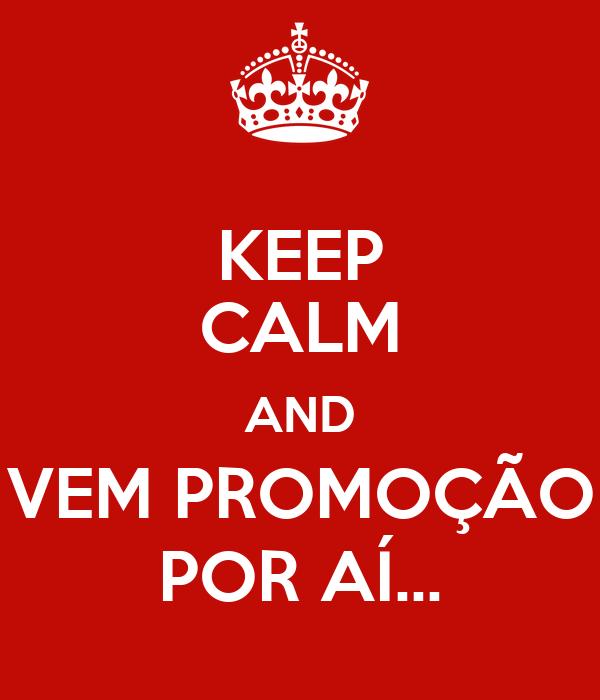 KEEP CALM AND VEM PROMOÇÃO POR AÍ...
