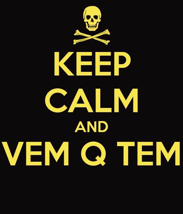 KEEP CALM AND VEM Q TEM