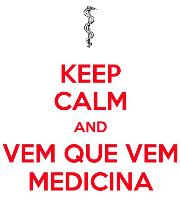 KEEP CALM AND VEM QUE VEM MEDICINA