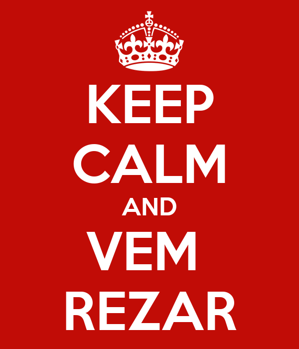 KEEP CALM AND VEM  REZAR