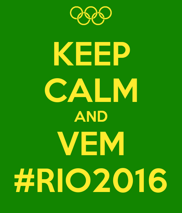 KEEP CALM AND VEM #RIO2016