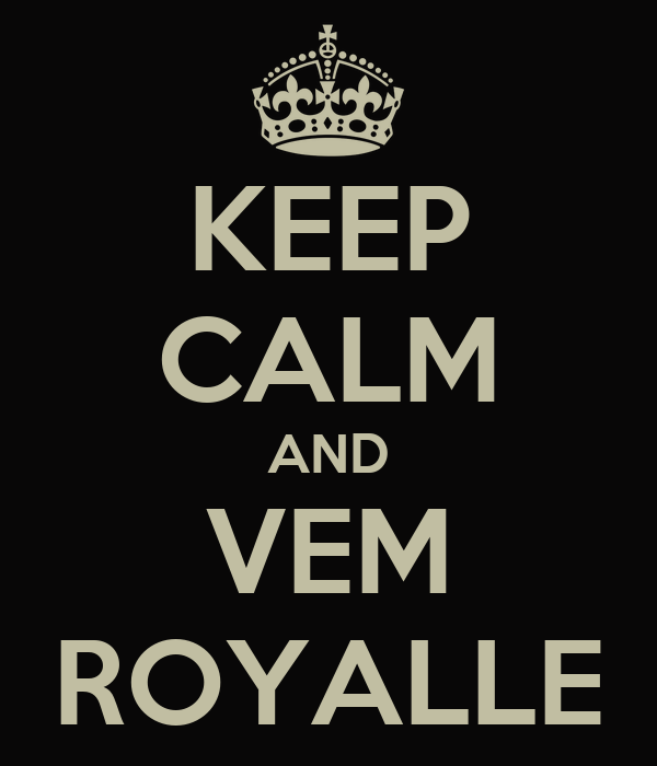 KEEP CALM AND VEM ROYALLE