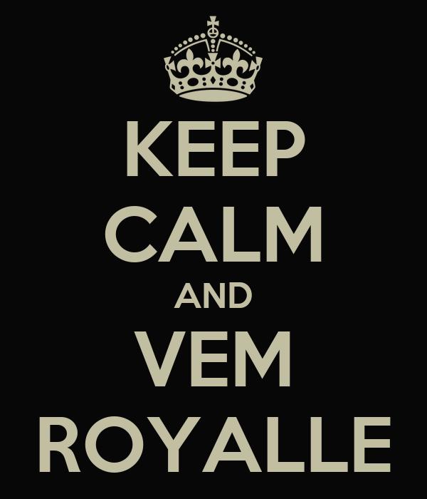 KEEP CALM AND VEM ROYALLE