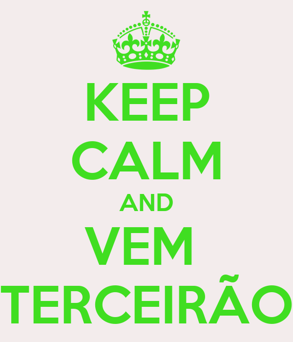 KEEP CALM AND VEM  TERCEIRÃO