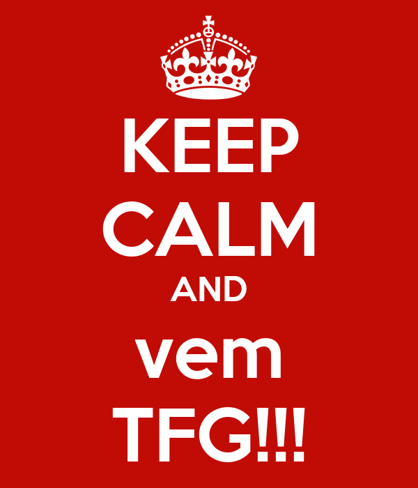KEEP CALM AND vem TFG!!!