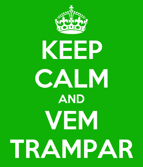 KEEP CALM AND VEM TRAMPAR
