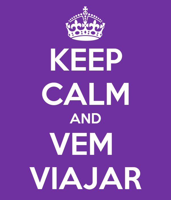 KEEP CALM AND VEM  VIAJAR