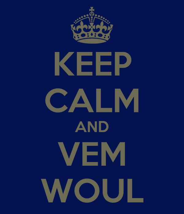 KEEP CALM AND VEM WOUL