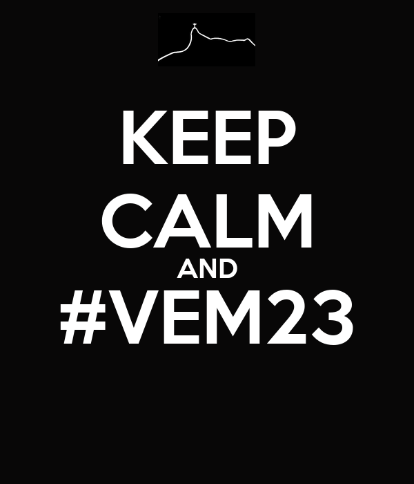 KEEP CALM AND #VEM23