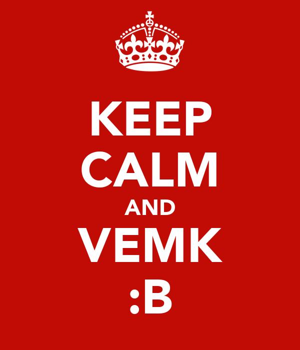 KEEP CALM AND VEMK :B