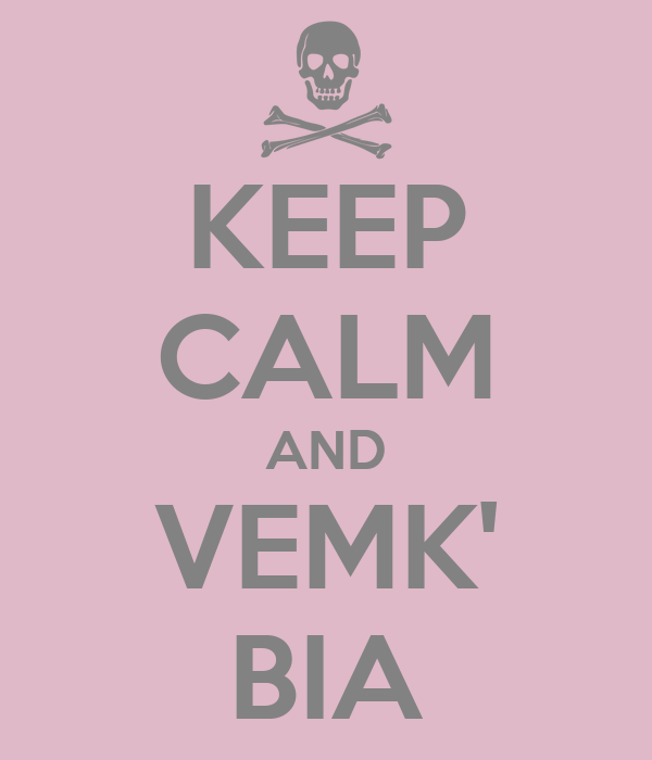 KEEP CALM AND VEMK' BIA