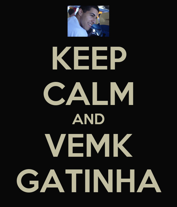 KEEP CALM AND VEMK GATINHA