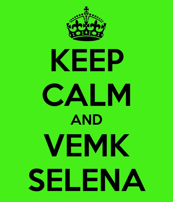KEEP CALM AND VEMK SELENA