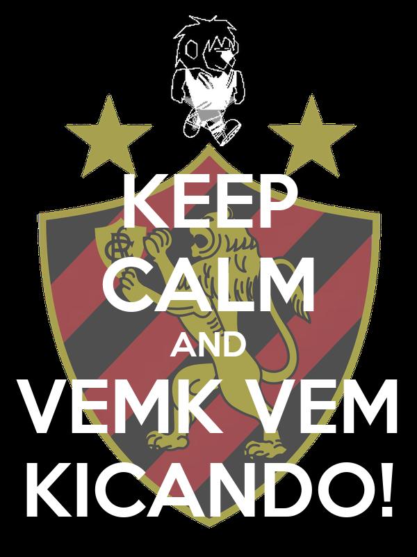 KEEP CALM AND VEMK VEM KICANDO!
