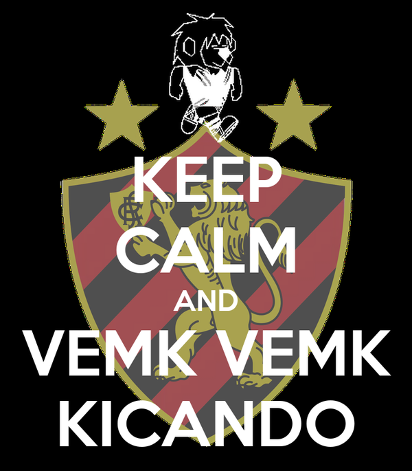 KEEP CALM AND VEMK VEMK KICANDO