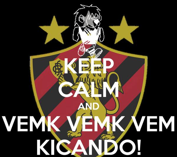 KEEP CALM AND VEMK VEMK VEM KICANDO!