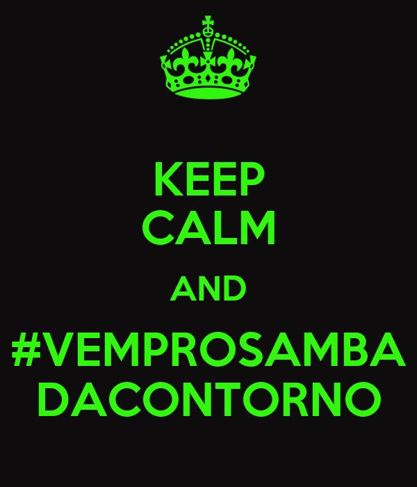 KEEP CALM AND #VEMPROSAMBA DACONTORNO